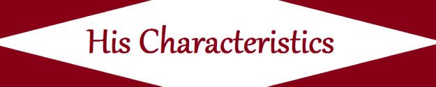 His Characteristics